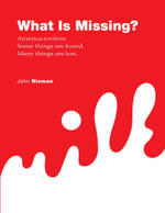 What Is Missing? - America evolves. Some things are found. Many things are lost. - John Nieman