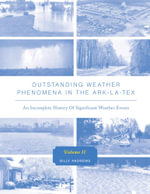 Outstanding Weather Phenomena In The Ark-La-Tex - An Incomplete History of Significant Weather Events Volume 2 - Billy Andrews