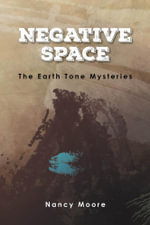 Negative Space : The Earth Tone Mysteries - Nancy Moore