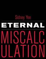 Eternal Miscalculation - Sidney Yee