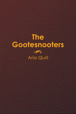 The Gootesnooters - Aria Quill