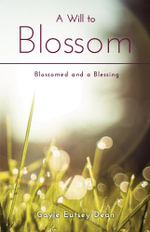 A Will to Blossom - Blossomed and a Blessing - Gayle Eutsey Dean