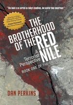 The Brotherhood of the Red Nile : A Terrorist Perspective - Dan Perkins