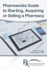 Pharmacists Guide to Starting, Acquiring or Selling a Pharmacy (Canadian Version) - Phil Hauser