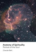 Anatomy of Spirituality : Portrait of the Soul - Chander Behl