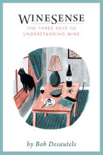 WineSense The Three Keys To Understanding Wine - Bob Desautels
