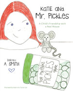 Katie and Mr. Pickles  A Child's Friendship with a Real Mouse - Dorothy A. Smith