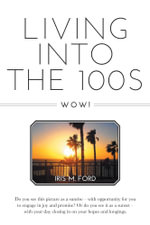Living Into the 100s - Wow! - Iris M. Ford