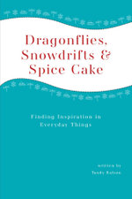 Dragonflies, Snowdrifts and Spice Cake - Finding Inspiration in Everyday Things - Tandy Balson