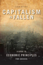 Capitalism Is Fallen - A Guide to Economic Principles for Success - Elwin Kettner