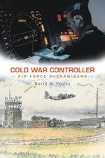 Cold War Controller : Air Force Shenanigans - David N. Penley
