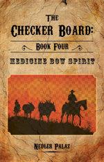 The Checker Board : Book Four: Medicine Bow Spirit - Nedler Palaz