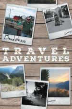 Bruce Walker Travel Adventures - Bruce's Great Canadian Road Trip Summer 2012 - Bruce Walker