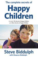 Complete Secrets of Happy Children - Steve Biddulph