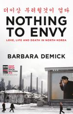 Nothing to Envy : Life, Love and Death in North Korea - Barbara Demick