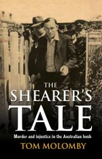 The Shearer's Tale : A story of murder and injustice in 1940s Australia - Tom Molomby