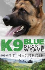 K9 Blue : Duck and Weave - Matt McCredie