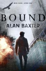 Bound : Alex Caine Book 1 - Alan Baxter