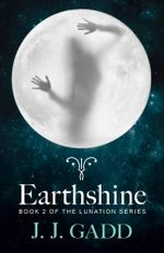 Earthshine : Book 2 in the Lunation Series - J.J. Gadd