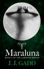 Maraluna : Book 4 in the Lunation series - J.J. Gadd