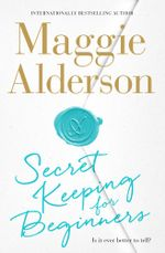 Secret Keeping for Beginners - Maggie Alderson