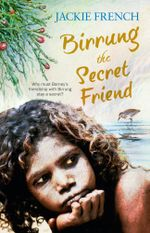 Birrung the Secret Friend : The Secret Friend - Jackie French