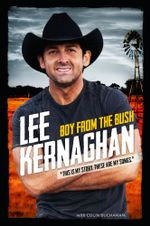 Boy from the Bush : This is my story. These are my songs - Lee Kernaghan