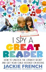 I Spy a Great Reader : Unlock the Literary Secret and Get Your Child Hooked on Books - Jackie French