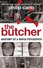 The Butcher : Anatomy of a Mafia Psychopath - Philip Carlo