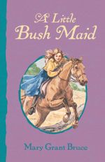 A Little Bush Maid - Mary Grant Bruce