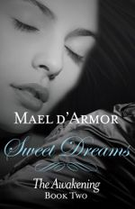 Sweet Dreams : the Awakening Book 2 - Mael d'Armor