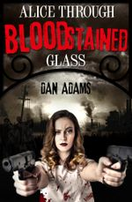Alice Through Blood-stained Glass - Dan Adams