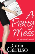 A Pretty Mess : An Astonvale Novel : Book 1 - Carla Caruso