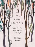 In Their Branches : Stories from ABC RN's Trees Project - Gretchen Miller