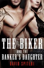 The Biker and the Banker's Daughter - David Spiteri