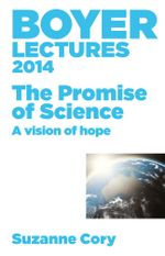 Boyer Lectures 2014 : The Promise of Science - A Vision of Hope - Suzanne Cory