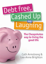Debt Free, Cashed Up And Laughing : The Cheapskate Way to Living the Good Life - C Armstrong