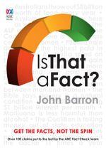 Is That a Fact? : Spin, Half-Truths and Outright Myths - John Barron