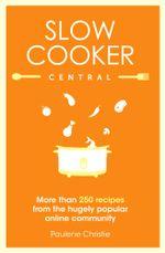 Slow Cooker Central - Paulene Christie