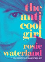 The Anti-Cool Girl - Rosie Waterland