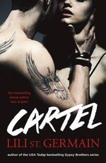 Cartel : Cartel Trilogy : Book 1 - Lili St. Germain