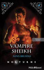 Vampire Sheikh : Immortal Sheikhs Book 3 - Nina Bruhns