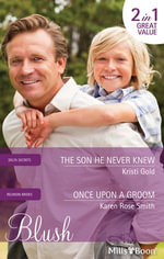 Blush Duo/The Son He Never Knew/Once Upon A Groom : Delta Secrets Book 2 - Kristi Gold