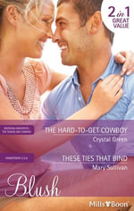 Blush Duo/The Hard-To-Get Cowboy/These Ties That Bind : Hometown U.S.A. - Crystal Green