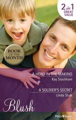 Blush Duo/A Hero In The Making/A Soldier's Secret : North Star, Montana Book 4 - Kay Stockham
