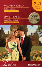 Desire Duo/To Kiss A King/More Than Perfect : Kings of California Book 12 - Maureen Child