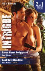 Intrigue Duo/Green Beret Bodyguard/Last Spy Standing : Thriller - Carol Ericson