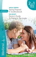 Medical Duo/Spring Proposal In Swallowbrook/Doctor's Guide To Dating In The Jungle - Abigail Gordon