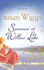 Summer At Willow Lake : The Lakeshore Chronicles Book 1 - Susan Wiggs