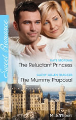 Sweet Romance Duo/The Reluctant Princess/The Mummy Proposal : The Lost Princes of Ambria Book 4 - Raye Morgan